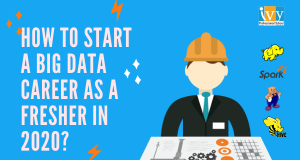 How to Start a Big Data Career as a Fresher in 2020