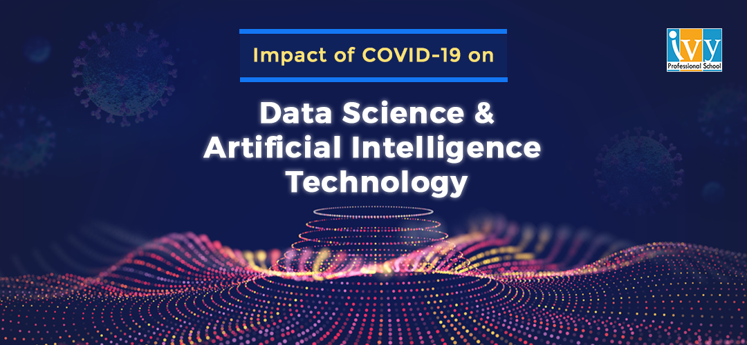 Impact of COVID -19 on Data Science and Artificial Intelligence - Ivy Pro school
