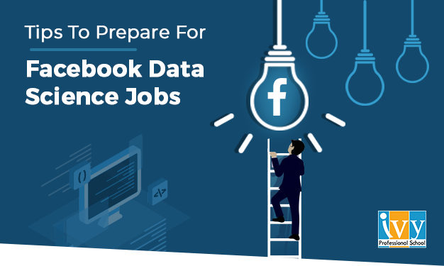 Tips to prepare for Facebook Fata Science jobs - Ivy Professional School
